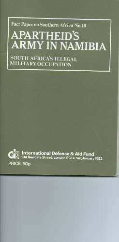 9780904759471: Apartheid's Army in Namibia: South Africa's Illegal Military Occupation (Fact Paper on Southern Africa, No. 10)
