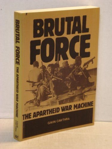 Brutal Force: Apartheid War Machine: Cawthra, Gavin