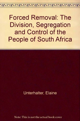Forced Removal: Control, Division and Segregation of the People in South Africa