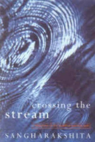9780904766783: Crossing the Stream: Reflections on the Buddhist Spiritual Path