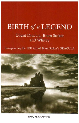 9780904775211: Birth of a Legend: Count Dracula, Bram Stoker and Whitby Incorporating the 1897 Text of Bram Stoker's Dracula