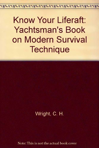 Know Your Liferaft: Yachtsman's Book on Modern Survival Technique (0904825078) by C.H. Wright