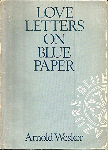 Love Letters on Blue Paper: Wesker, Arnold