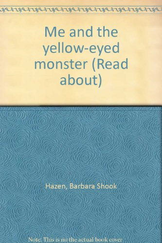 Me and the yellow-eyed monster (Read about): Hazen, Barbara Shook