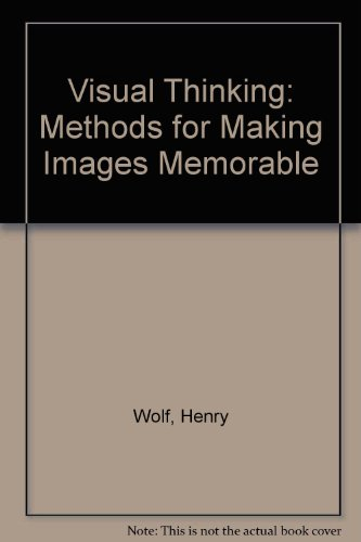 Visual Thinking: Methods for Making Images Memorable: Henry, Wolf