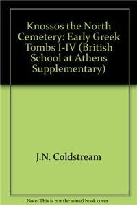 9780904887167: Knossos the North Cemetery: Early Greek Tombs I-IV