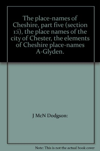 The Place-Names of Cheshire: Part V (I:i): The Place-Names of the City of Chester. The Elements of ...