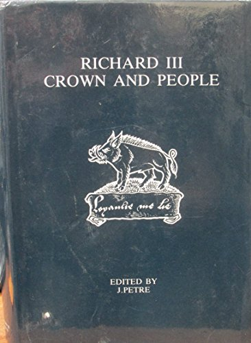 Richard the Third: Crown and People (The Richard III Society): Petre, James