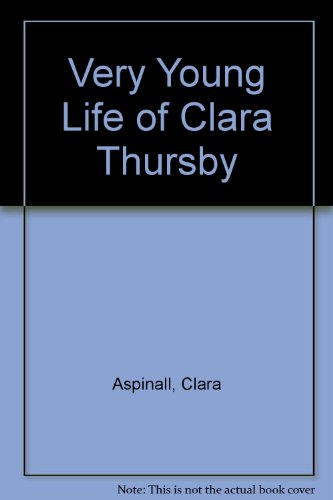 9780904915037: Very Young Life of Clara Thursby