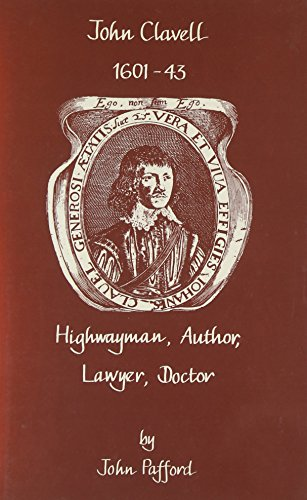 John Clavell, 1601-43: Highwayman, Author, Lawyer, Doctor: Pafford, John