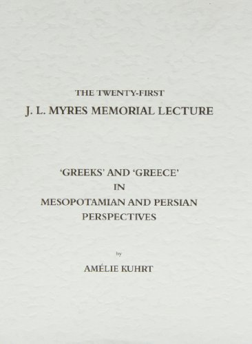 9780904920444: 'Greeks' and 'Greece' in Mesopotamian and Persian Perspectives: The Twenty-first J. L. Myres Memorial Lecture (Myres Memorial Lectures)