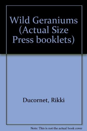 Wild Geraniums (Actual Size Press booklets) (0904942023) by Ducornet, Rikki