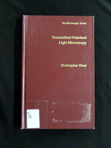 Transmitted polarised light microscopy (The microscope series): Viney, Christopher
