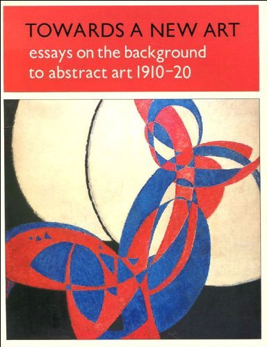 9780905005171: Towards a New Art : Essays on the Background to Abstract Art, 1910-20