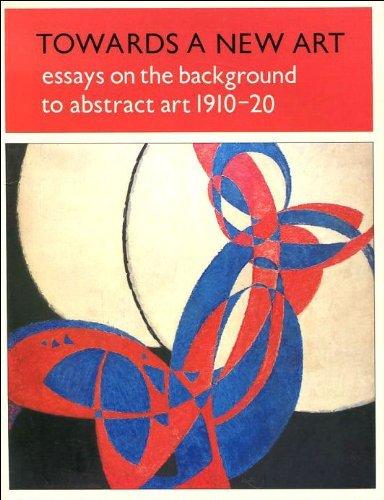 Towards a New Art: Essays on the Background to Abstract Art, 1910-20: Lynton, Norbert; Gage, John; ...