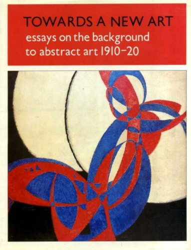 9780905005225: Towards a new art: Essays on the background to abstract art, 1910-20