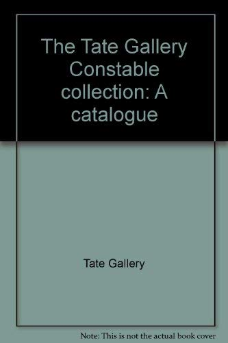 The Tate Gallery Constable Collection: A Catalogue.: London, Tate Gallery;