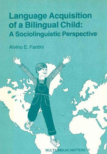 Language Acquisition of a Bilingual Child: A Sociolinguistic Perspective (To Age Ten) (Multilingual...