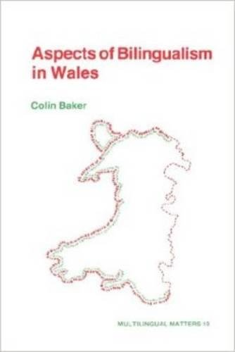 Aspects of Bilingualism in Wales (Multilingual Matters: Volume 19): Colin Baker