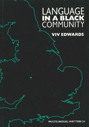 Language in a Black Community (Multilingual Matters: Volume 24): Viv Edwards