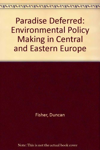 Paradise Deferred: Environmental Policymaking in Central and Eastern Europe: Fisher, Duncan