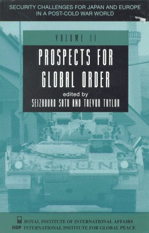 Prospects for global order.: Sato, Seizaburo & Trevor Taylor (eds.)