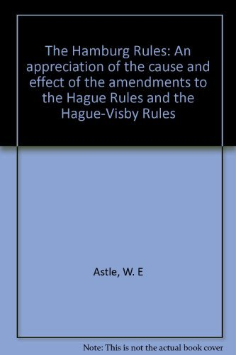 Hamburg Rules : An Appreciation of the Cause and Effect of the Amendments to the Hague Rules and ...