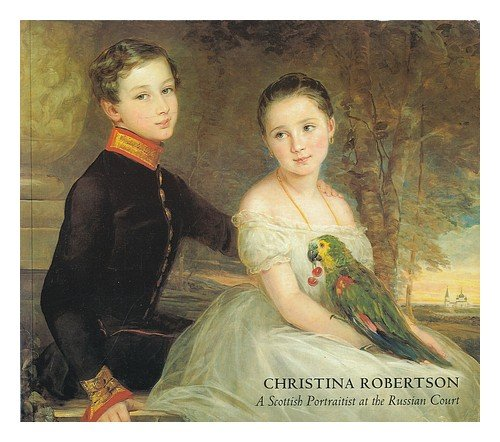 9780905072708: Christina Robertson: A Scottish portraitist at the Russian Court