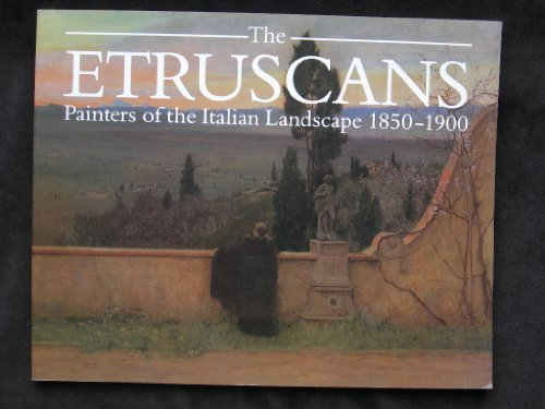 The Etruscans: Painters of the Italian landscape, 1850-1900: Newall, Christopher