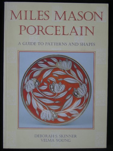 Miles Mason Porcelain: A Guide to Patterns and Shapes.: Deborah S. Skinner and Velma Young.