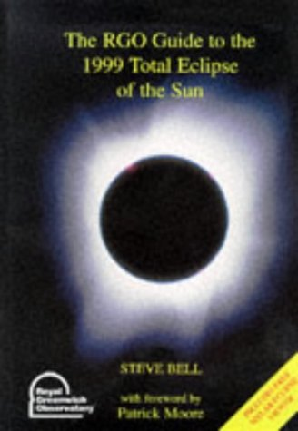 The RGO Guide to the 1999 Total Eclipse of the Sun (0905087038) by Bell, Steve