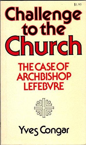 9780905092256: Challenge to the Church: Case of Archbishop Lefebvre