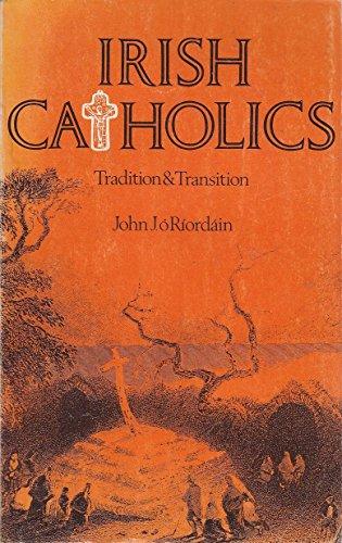 Irish Catholics: Tradition and transition: John J. O'Riordain