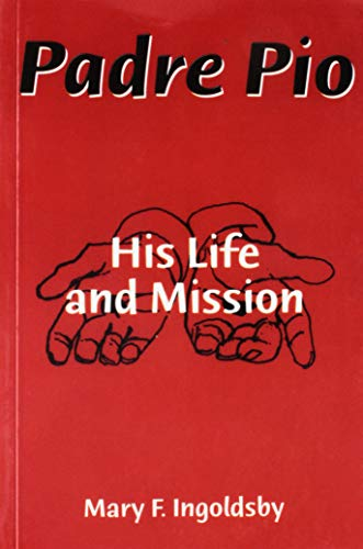 Padre Pio: His Life and Mission: Ingoldsby, Mary F.