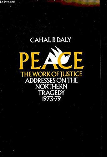 9780905092904: Peace: The Work of Justice - Addresses on the Northern Tragedy, 1973-79