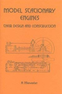 Model Stationary Engines: Their Design and Construction: Muncaster, H.