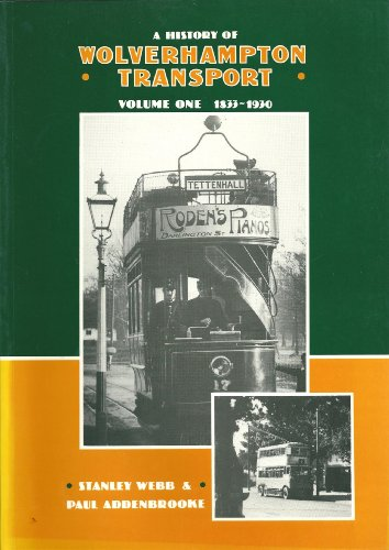 A History of Wolverhampton Transport Volume One 1833 to 1930