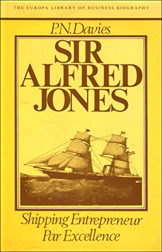 Sir Alfred Jones: Shipping Entrepreneur par Excellence (The Europa library of business biography): ...
