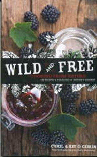9780905140445: Wild and Free: Cooking from Nature