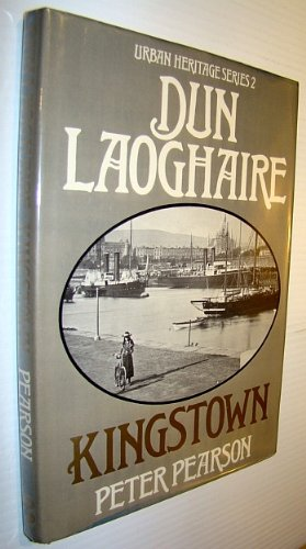 Dun Laoghaire-Kingstown: The Premier Township (Urban heritage series) (9780905140834) by Peter Pearson