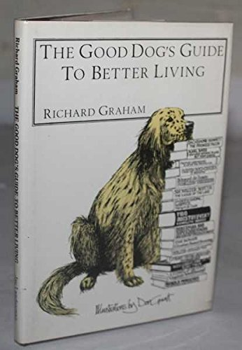 Good Dog's Guide to Better Living (9780905150376) by Richard Graham