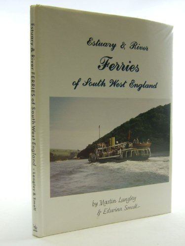 Estuary & River Ferries of South West England.: Martin Langley & Edwina Small.
