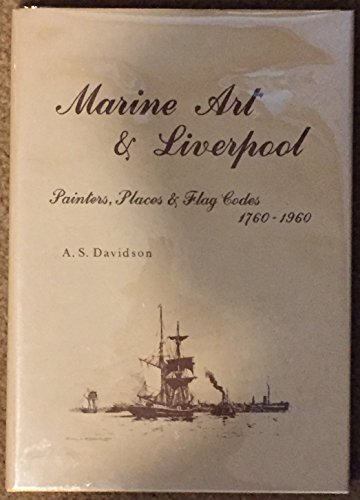 Marine Art and Liverpool Painters, Places & Flag Codes 1760-1960: Davidson, A.S.