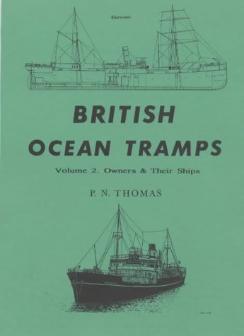 British Ocean Tramps: Owners and Their Ships: Volume 2. Owners & Their Ships.
