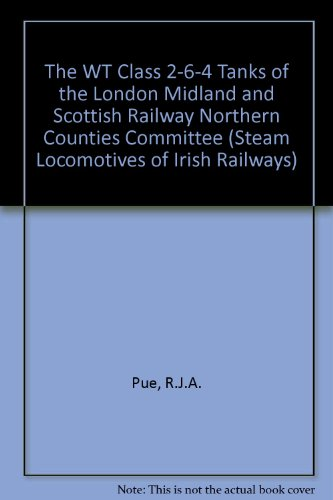 9780905196114: The WT Class 2-6-4 Tanks of the London Midland and Scottish Railway Northern Counties Committee (Steam Locomotives of Irish Railways)