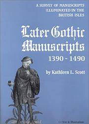 Later Gothic Manuscripts, 1390-1490 (Survey of manuscripts: Kathleen L. Scott