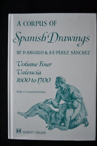 9780905203300: A Corpus of Spanish Drawings: Volume IV: Valencia, 1600-1700: Valencia, 1600-1700 v. 4 (Corpus of Spanish Drawings, 4)
