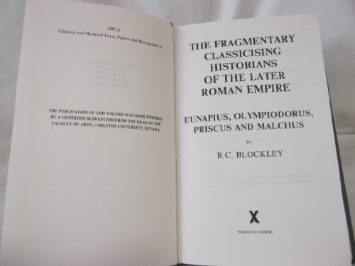 9780905205076: The Fragmentary Classicising Historians of the Later Roman Empire I: Eunapius, Olympiodorus, Priscus and Malchus (Arca, 6) (v. 1)