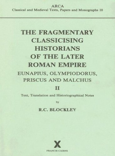 9780905205151: Fragmentary Classicising Historians of the Later Roman Empire: v. 2: Text, Translation and Historiographical Notes: Eunapius, Olympiodorus, Priscus & Medieval Texts, Papers & Monographs