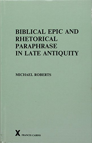 9780905205243: Biblical Epic and Rhetorical Paraphrase in Late Antiquity (Arca Classical and Medieval Texts, Papers and Monographs (Hardcover))